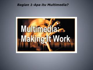 Bagian 1-Apa itu Multimedia?