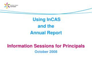Using InCAS and the Annual Report  Information Sessions for Principals October 2008