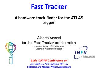Alberto Annovi for the Fast Tracker collaboration Istituto Nazionale di Fisica Nucleare
