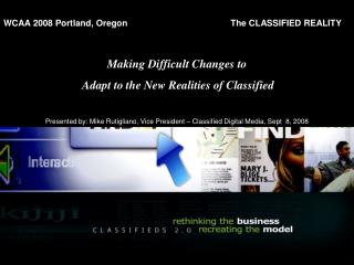 WCAA 2008 Portland, Oregon             		      The CLASSIFIED REALITY Making Difficult Changes to
