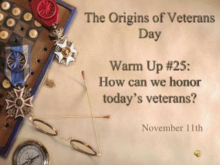 The Origins of Veterans Day Warm Up #25: How can we honor today's veterans?