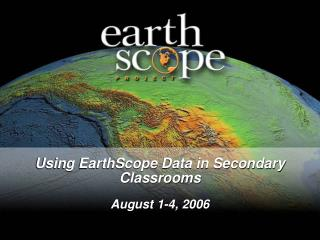 Using EarthScope Data in Secondary Classrooms August 1-4, 2006