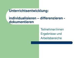 Unterrichtsentwicklung:  individualisieren   differenzieren - dokumentieren