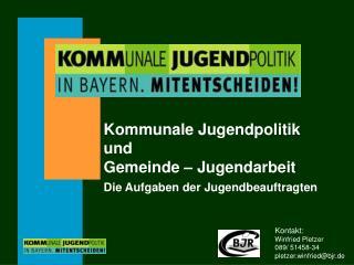 Kontakt: Winfried Pletzer 089/ 51458-34 pletzer.winfried@bjr.de