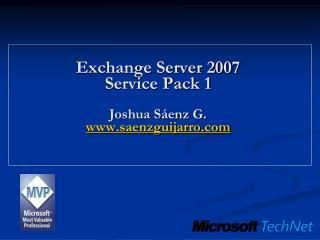 Exchange Server 2007 Service Pack 1 Joshua Sáenz G. saenzguijarro