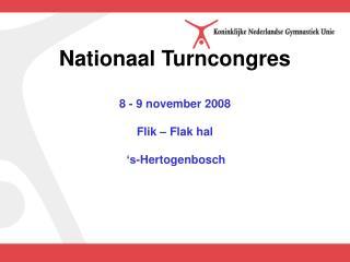 Nationaal Turncongres 8 - 9 november 2008   Flik � Flak hal  �s-Hertogenbosch
