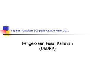 Paparan Konsultan GCB pada Rapat 8 Maret 2011