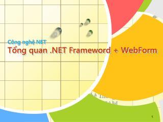 Công nghệ NET Tổng quan .NET Frameword + WebForm