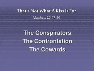 That's Not What A Kiss Is For Matthew 26:47-56