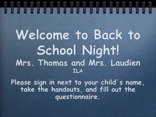 Welcome to Back to School Night! Mrs. Thomas and Mrs. Laudien ILA