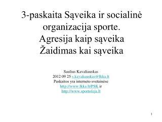 3-paskaita Sąveika ir socialinė organizacija sporte.  Agresija kaip sąveika Žaidimas kai sąveika