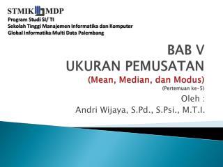 BAB V UKURAN PEMUSATAN (Mean, Median,  dan  Modus) ( Pertemuan  ke-5)