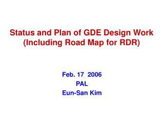 Status and Plan of GDE Design Work (Including Road Map for RDR)