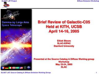 Brief Review of Galactic-C05 Held at KITH, UCSB April 14-16, 2005  Elliott Bloom SLAC-KIPAC