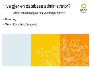 Hva gjør en database administrator? -Hvilke arbeidsoppgaver og utfordringer har vi?