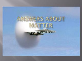 Answers About Matter