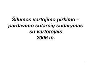 Šilumos vartojimo pirkimo – pardavimo sutarčių sudarymas su vartotojais 2006 m.