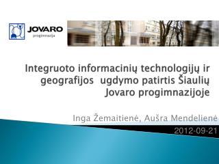 Integruoto informacinių technologijų ir  geografijos ugdymo patirtis Šiaulių Jovaro progimnazijoje