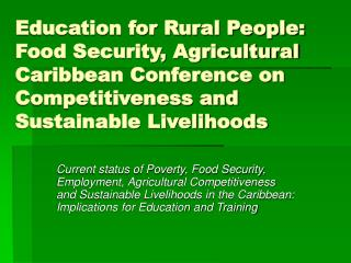 Education for Rural People: Food Security, Agricultural Caribbean Conference on Competitiveness and Sustainable Liveliho