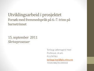 Torlaug Løkensgard Hoel Professor , dr.art. PLU/NTNU torlaug.hoel@plu.ntnu.no 73591986/91339310