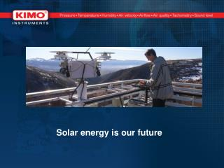 Solar energy is our future