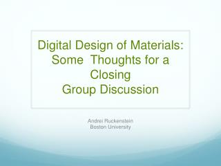 Digital Design of Materials: Some  Thoughts for a Closing Group Discussion
