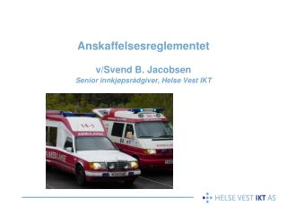 Anskaffelsesreglementet v/Svend B. Jacobsen  Senior innkj�psr�dgiver, Helse Vest IKT