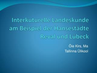 Interkuturelle Landeskunde am Beispiel der Hansestädte Reval und Lübeck