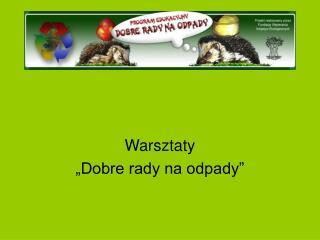 """Warsztaty  """"Dobre rady na odpady"""""""