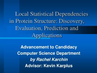 Advancement to Candidacy Computer Science Department by Rachel Karchin Advisor: Kevin Karplus