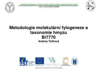 Metodologie molekulární fylogeneze a taxonomie hmyzu Bi7770 Andrea T óthová