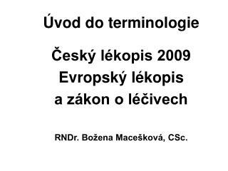 Úvod do terminologie Český lékopis 2009 Evropský lékopis a zákon o léčivech