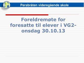 Foreldremøte for foresatte til elever i VG2- onsdag  30.10.13