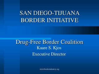 SAN DIEGO-TIJUANA BORDER INITIATIVE Drug-Free Border Coalition