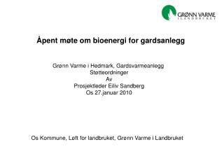 Grønn Varme i Hedmark, Gardsvarmeanlegg  Støtteordninger Av Prosjektleder Eiliv Sandberg