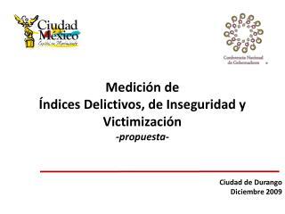 Medición de  Índices Delictivos, de Inseguridad y Victimización -propuesta- Ciudad de Durango