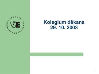 Kolegium děkana 29. 10. 2003