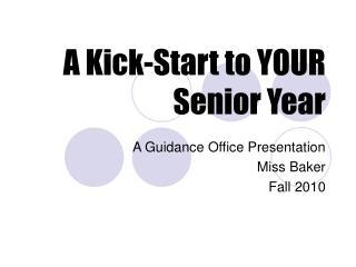 A Kick-Start to YOUR  Senior Year
