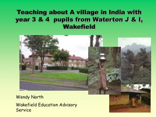 Teaching about A village in India with year 3  4  pupils from Waterton J  I, Wakefield