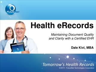 Health eRecords Maintaining Document Quality  and Clarity with a Certified EHR Dale Kivi, MBA