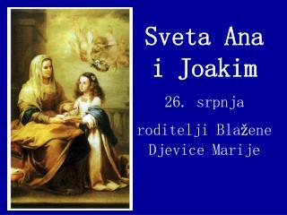 Sveta Ana i Joakim 26.  s rpnja r oditelji Bla žene Djevice Marije