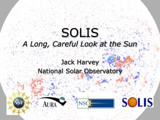 SOLIS A Long, Careful Look at the Sun