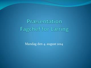 Præsentation Fagchef  for Læring