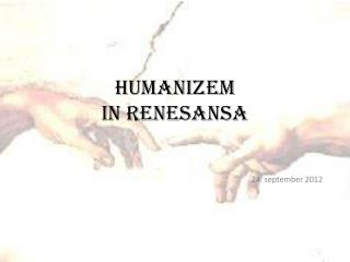 HUMANIZEM  IN RENESANSA