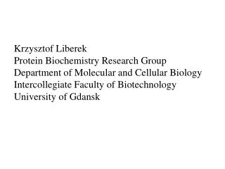 Krzysztof Liberek Protein Biochemistry Research Group Department of Molecular and Cellular Biology