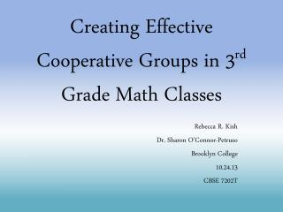 Creating Effective Cooperative Groups in 3 rd  Grade Math Classes
