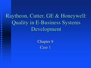Raytheon, Cutter, GE  Honeywell: Quality in E-Business Systems Development