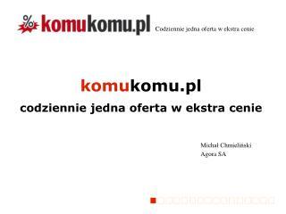 komu komu.pl  codziennie jedna oferta w ekstra cenie