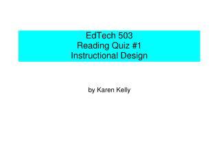 EdTech 503 Reading Quiz 1 Instructional Design