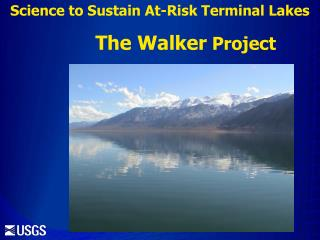 Science to Sustain At-Risk Terminal Lakes          The Walker  Project